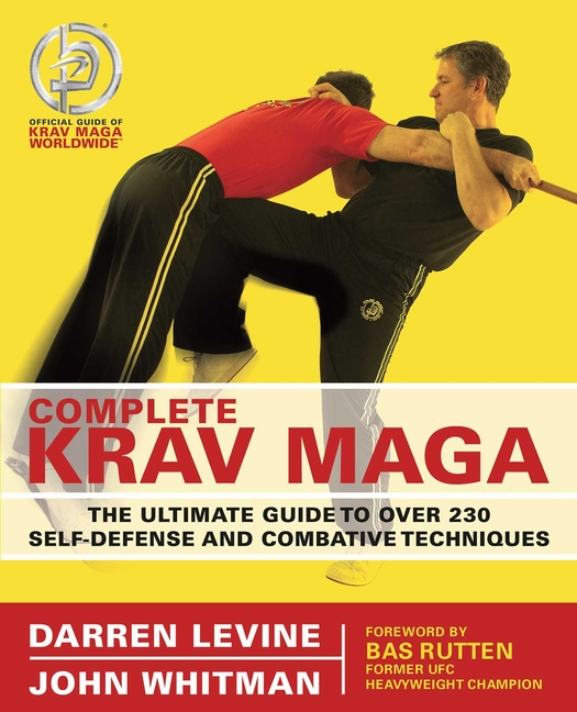 Complete Krav Maga: The Ultimate Guide to Over 230 Self-Defense and Combative Techniques. John...