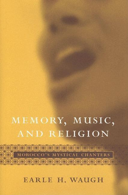 Memory, Music, And Religion: Morocco's Mystical Chanters (Studies in Comparative Religion). Earle...