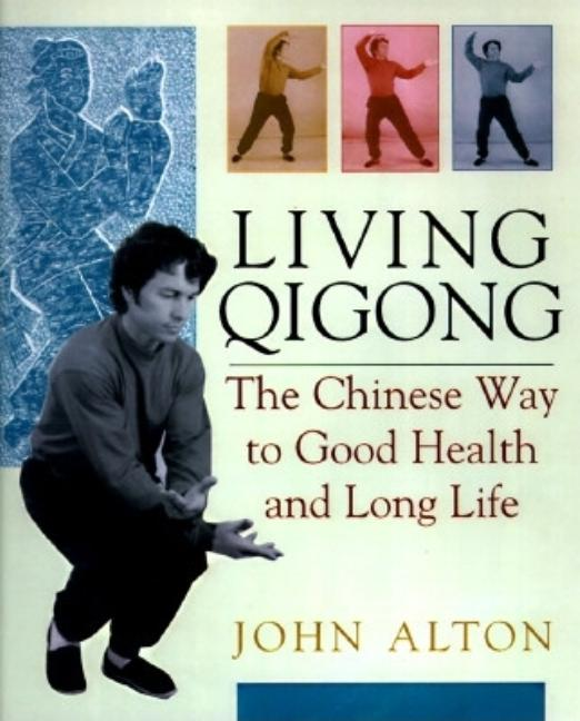 Living Qigong: The Chinese Way to Good Health and Long Life. John Alton