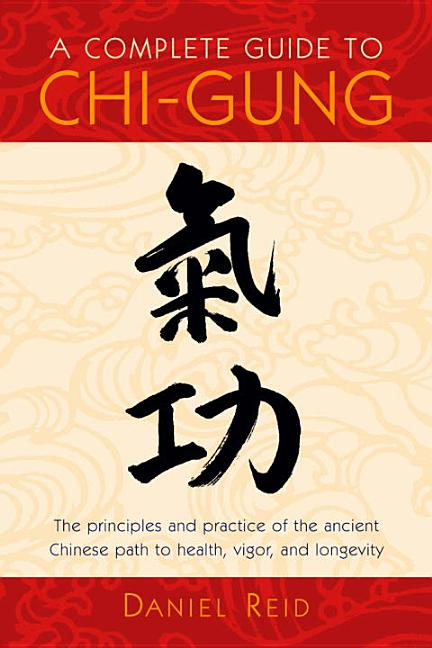 Complete Guide to Chi-Gung. Daniel P. Reid