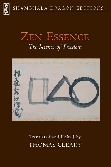 Zen Essence: The Science of Freedom (Shambhala Dragon Editions). Thomas Cleary.