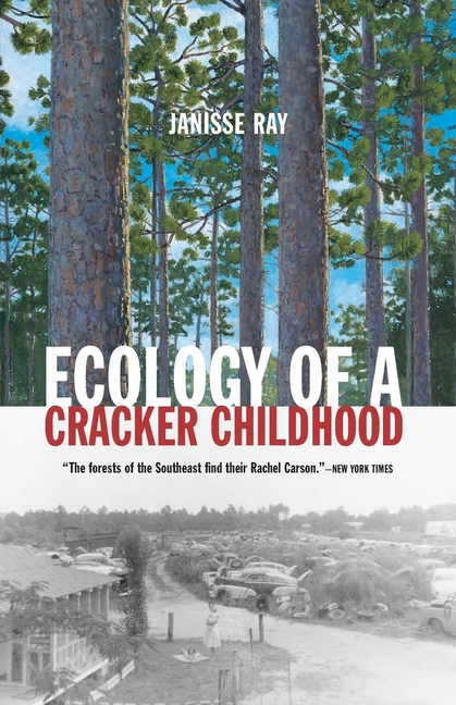Ecology of a Cracker Childhood. JANISSE RAY