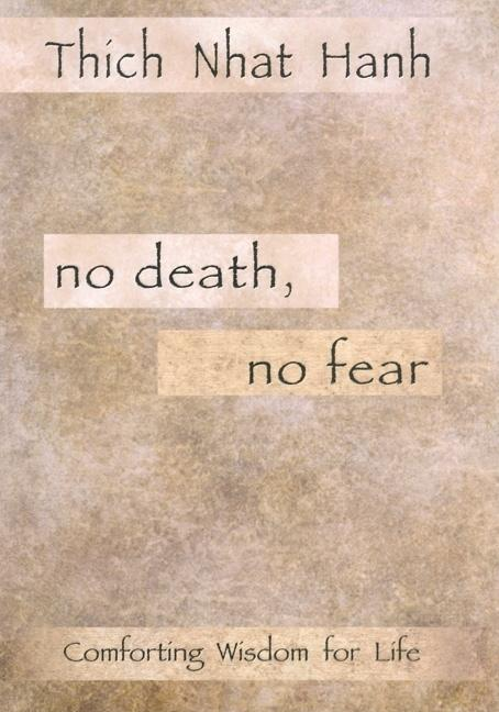 No Death, No Fear : Comforting Wisdom for Life. THICH NHAT HANH NHAT HANH.
