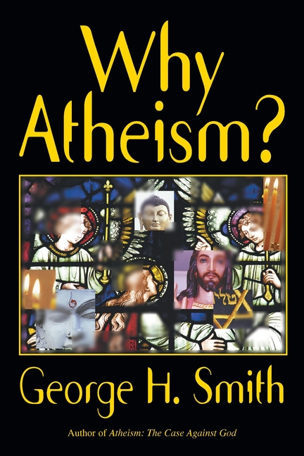 Why Atheism? George H. Smith