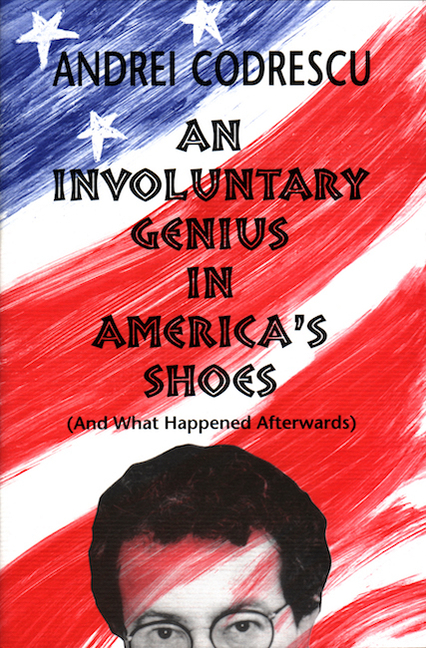 An Involuntary Genius in America's Shoes: (And What Happened Afterwards). Andrei Codrescu