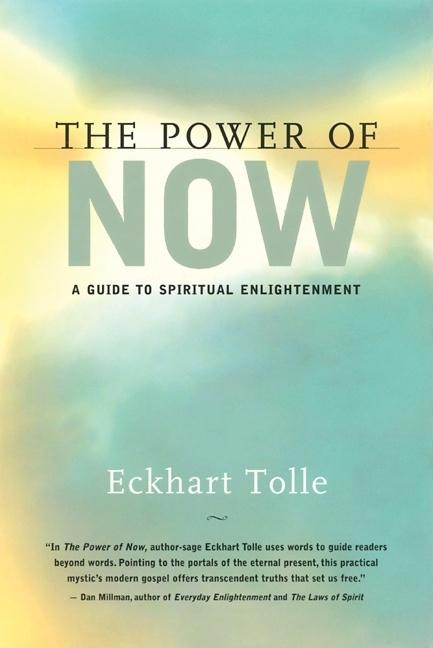 The Power of Now: A Guide to Spiritual Enlightenment. ECKHART TOLLE