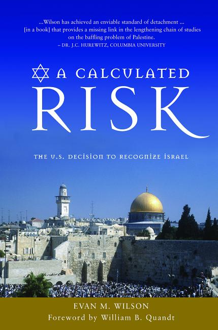 A Calculated Risk: The U.S. Decision to Recognize Israel. Evan M. Wilson