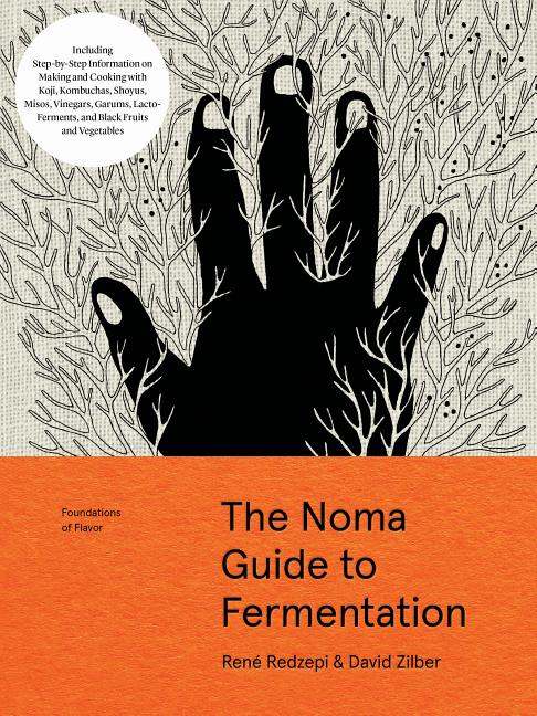 The Noma Guide to Fermentation: Including koji, kombuchas, shoyus, misos, vinegars, garums, lacto-ferments, and black fruits and vegetables (Foundations of Flavor). David Zilber René Redzepi.