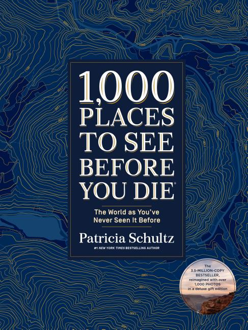 1,000 Places to See Before You Die (Deluxe Edition): The World as You've Never Seen It Before....