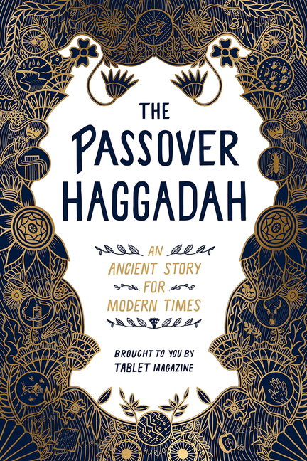 The Passover Haggadah: An Ancient Story for Modern Times. Tablet Alana Newhouse
