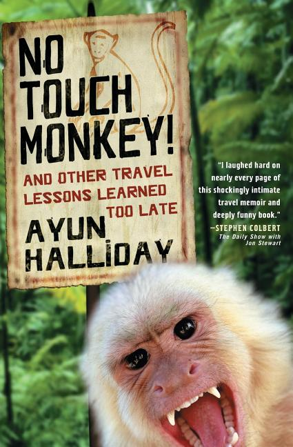 No Touch Monkey!: And Other Travel Lessons Learned Too Late (Adventura Books Series). Ayun Halliday