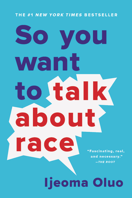 So You Want to Talk About Race. Ijeoma Oluo.