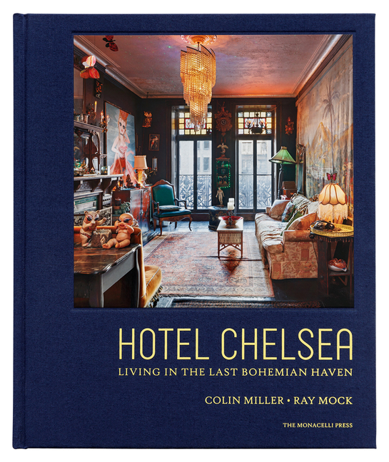 Hotel Chelsea: Living in the Last Bohemian Haven. Ray Mock Colin Miller