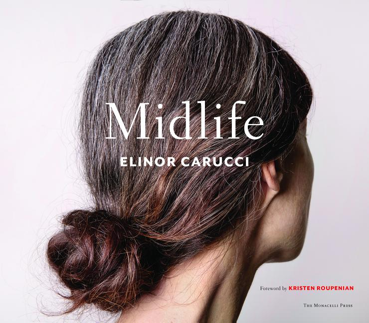 Midlife: Photographs by Elinor Carucci. Elinor Carucci