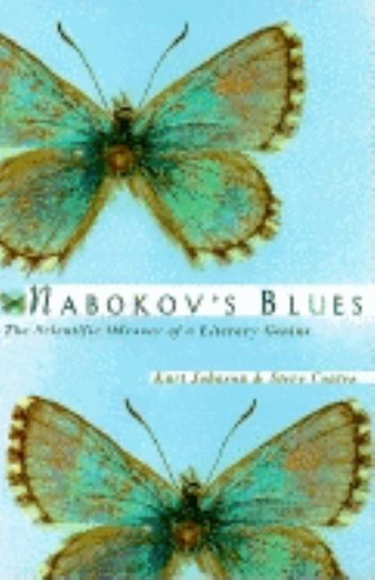 Nabokov's Blues: The Scientific Odyssey of a Literary Genius. Kurt Johnson, Steve Coates