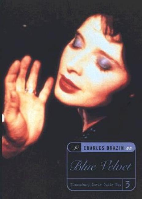 Blue Velvet: A Bloomsbury Movie Guide. Charles Drazin