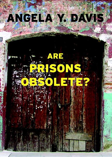 Are Prisons Obsolete? ANGELA DAVIS