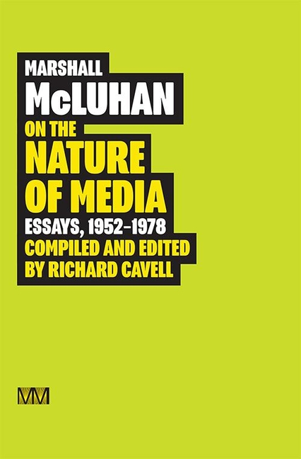 Marshall McLuhan: On the Nature of Media: Essays, 1952 - 1978. Marshall McLuhan