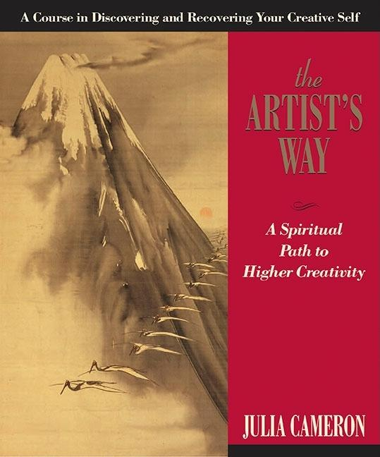 Artist's Way: A Spiritual Path to Higher Creativity. JULIA CAMERON