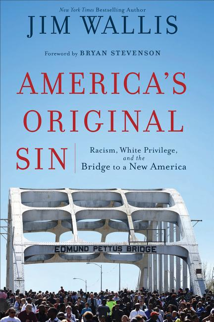 America's Original Sin: Racism, White Privilege, and the Bridge to a New America. Jim Wallis.