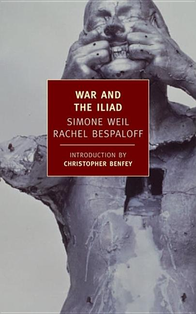 War and the Iliad. Rachel Bespaloff Simone Weil