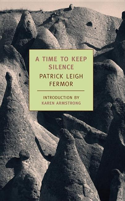 A Time to Keep Silence (New York Review Books Classics). Patrick Leigh Fermor