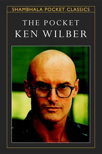 The Pocket Ken Wilber (Shambhala Pocket Classics). Ken Wilber
