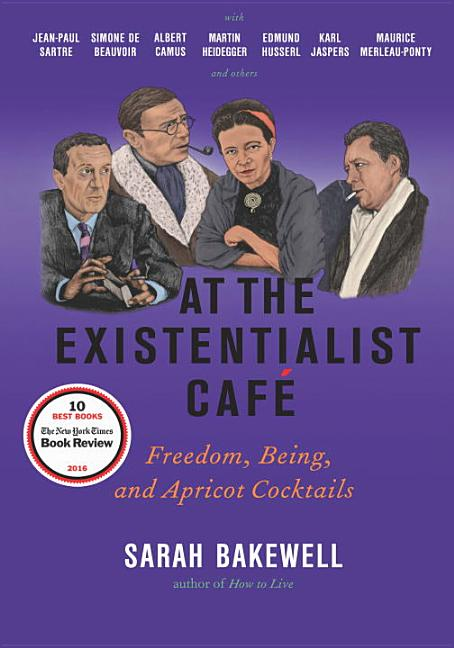 At the Existentialist Café. Sarah Bakewell