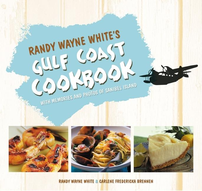 Randy Wayne White's Gulf Coast Cookbook: With Memories and Photos of Sanibel Island. Carlene...