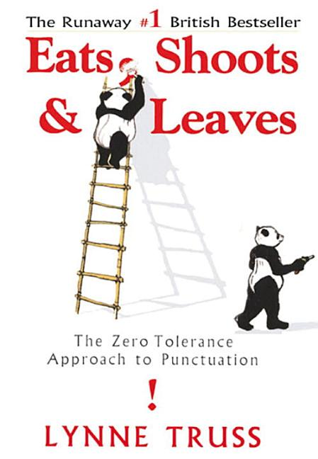 Eats, Shoots & Leaves: The Zero Tolerance Approach to Punctuation. LYNNE TRUSS