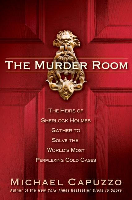 The Murder Room: The Heirs of Sherlock Holmes Gather to Solve the World's Most Perplexing Cold...