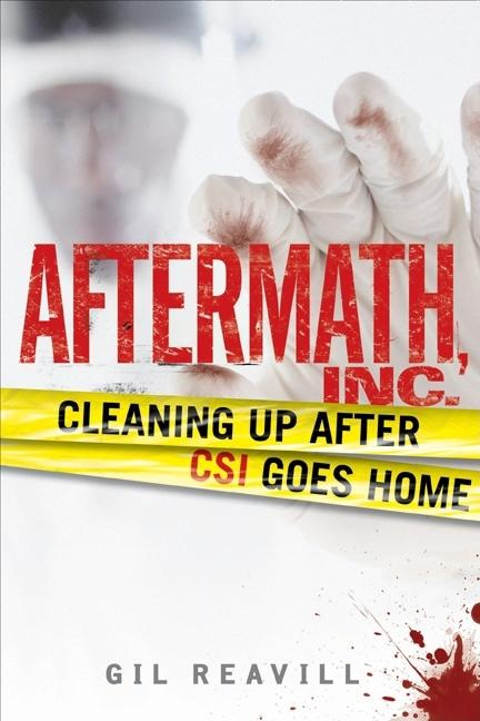 Aftermath, Inc.: Cleaning Up After CSI Goes Home. GIL REAVILL