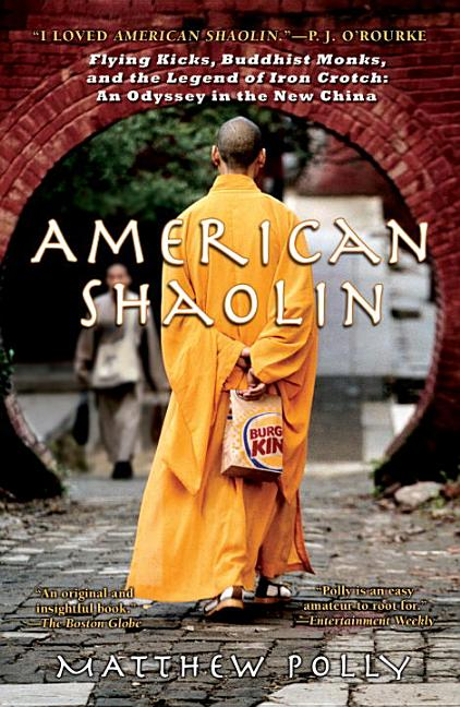 American Shaolin: Flying Kicks, Buddhist Monks, and the Legend of Iron Crotch: An Odyssey in...