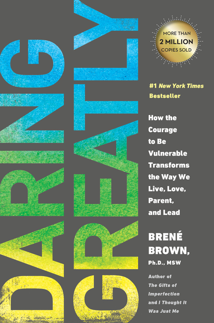 Daring Greatly: How the Courage to Be Vulnerable Transforms the Way We Live, Love, Parent, and Lead. Brene Brown.