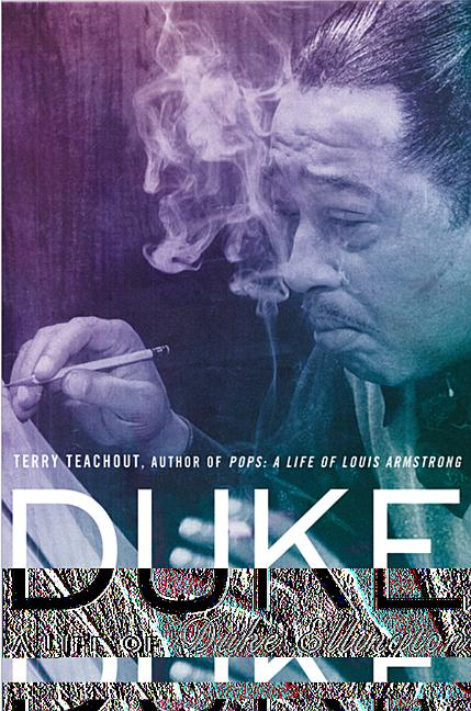 Duke: A Life of Duke Ellington. Terry Teachout