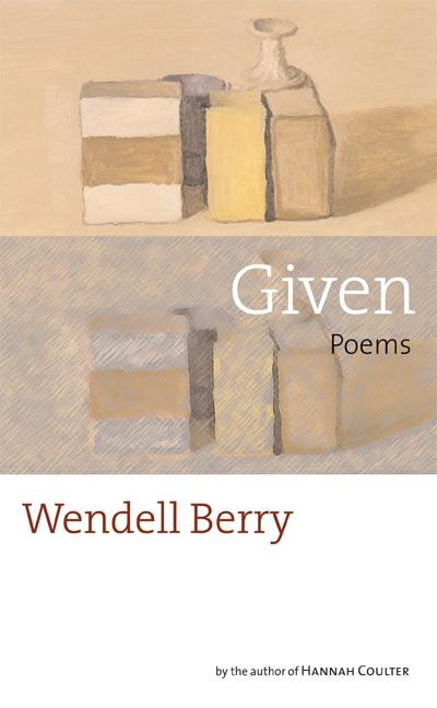 Given: Poems. Wendell Berry