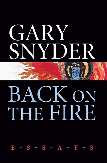 Back on the Fire: Essays. GARY SNYDER