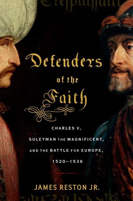 Defenders of the Faith: Charles V, Suleyman the Magnificent, and the Battle for Europe,...