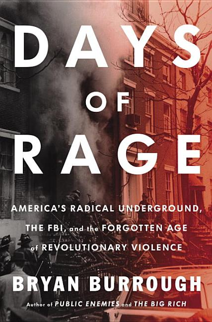 Days of Rage: America?s Radical Underground, the FBI, and the First Age of Terror. Bryan Burrough