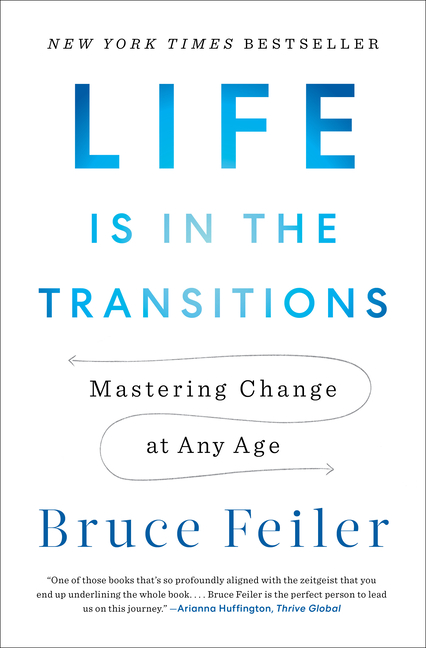 Life Is in the Transitions: Mastering Change at Any Age. Bruce Feiler