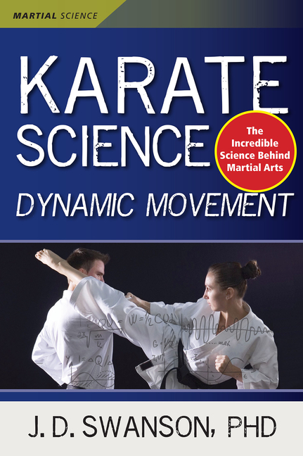 Karate Science: Dynamic Movement (Martial Science). J. D. Swanson