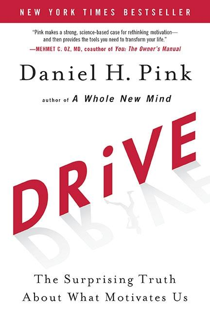 Drive: The Surprising Truth About What Motivates Us. DANIEL H. PINK
