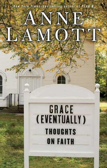 Grace (Eventually): Thoughts on Faith. ANNE LAMOTT.