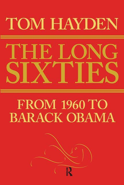 The Long Sixties: From 1960 to Barack Obama. Tom Hayden.