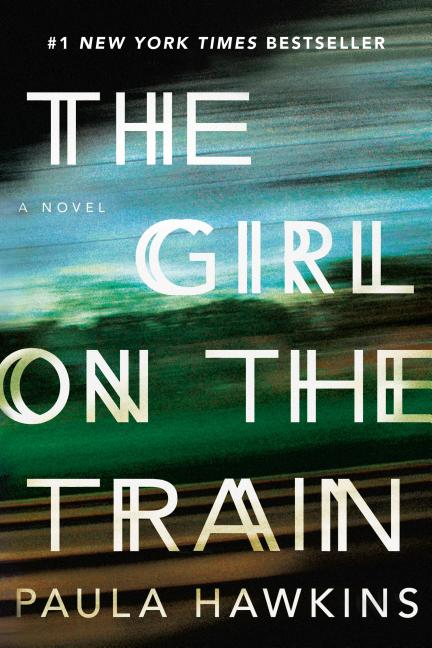 The Girl on the Train: A Novel. Paula Hawkins.
