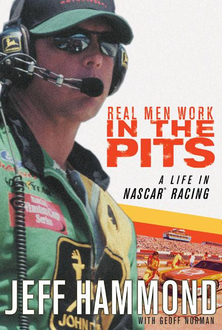 Real Men Work In The Pits : A Life In Nascar Racing. JEFF HAMMOND