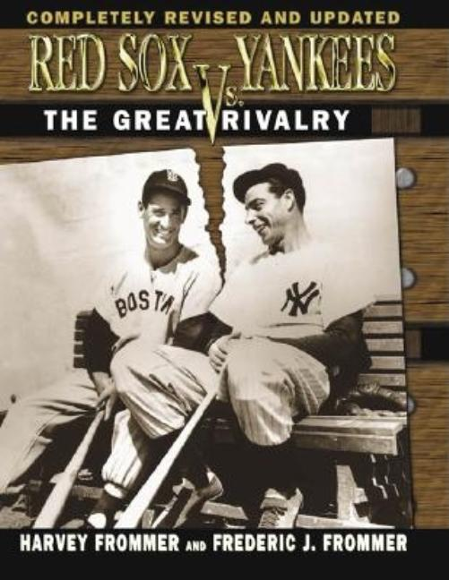 Red Sox Vs. Yankees: The Great Rivalry. Harvey Frommer, Frederic J., Frommer