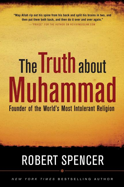 Truth about Muhammad: Founder of the World's Most Intolerant Religion. Robert Spencer