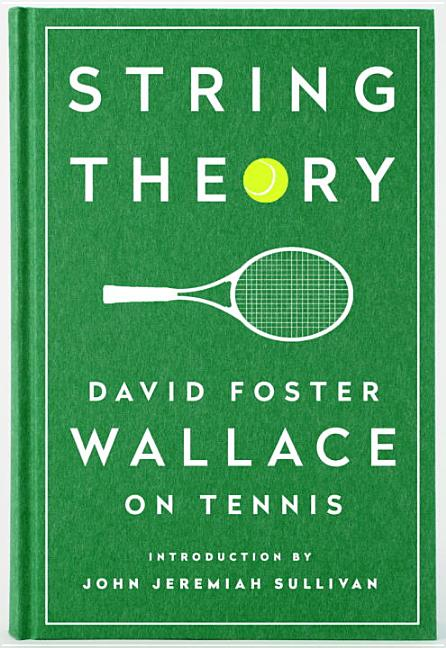 String Theory: David Foster Wallace on Tennis. David Foster Wallace
