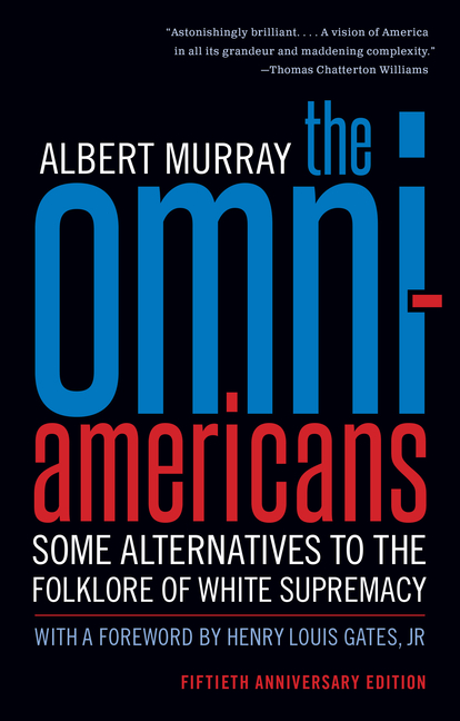 The Omni-Americans: Some Alternatives to the Folklore of White Supremacy. Albert Murray